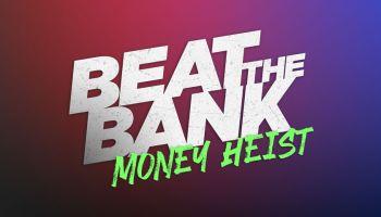 Beat The Bank: Money Heist